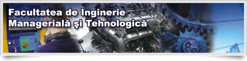 Facultatea de Inginerie Managerială și Tehnologică